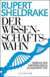 Sheldrake+Der-Wissenschaftswahn-Warum-der-Materialismus-ausgedient-hat
